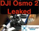DJI Osmo 2 Leaked